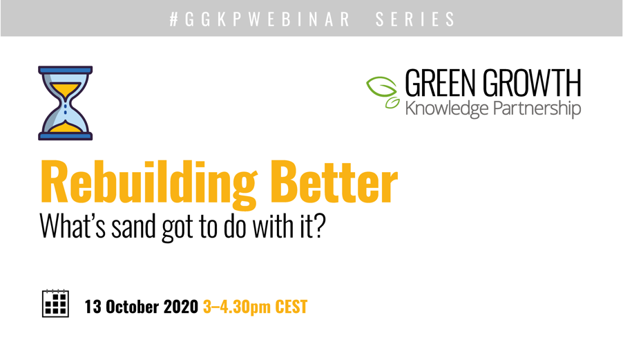 Rebuilding Better. What's sand got to do with it?  UNEP/GRID-Geneva's first webinar with the Green Growth Knowledge Partnership happened Tuesday, 13 October 2020.